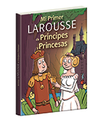 Mi primer Larousse de príncipes y princesas